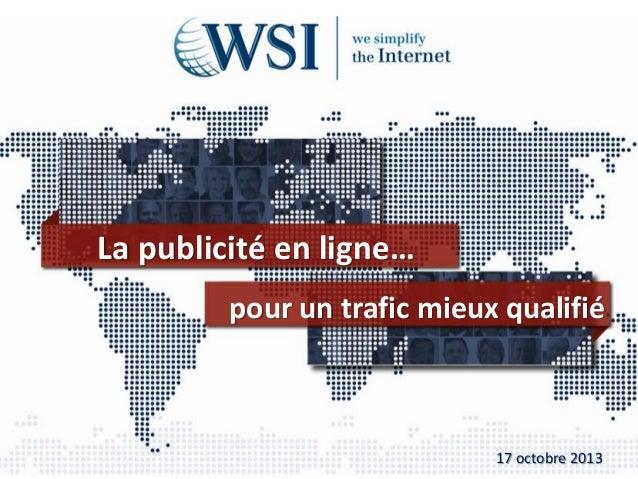 La publicité en ligne… pour un trafic mieux qualifié  17 octobre 2013