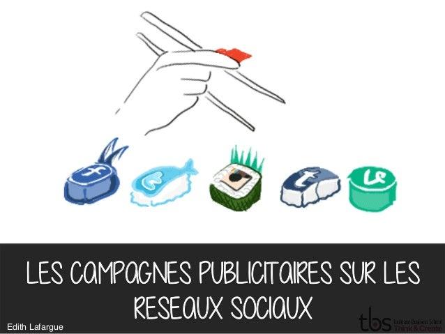 LES CAMPAGNES PUBLICITAIRES SUR LES  RESEAUX SOCIAUX  Edith Lafargue
