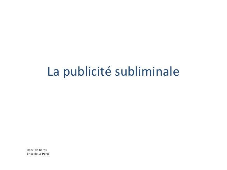 La publicité subliminale<br />Henri de Berny<br />Brice de La Porte<br />