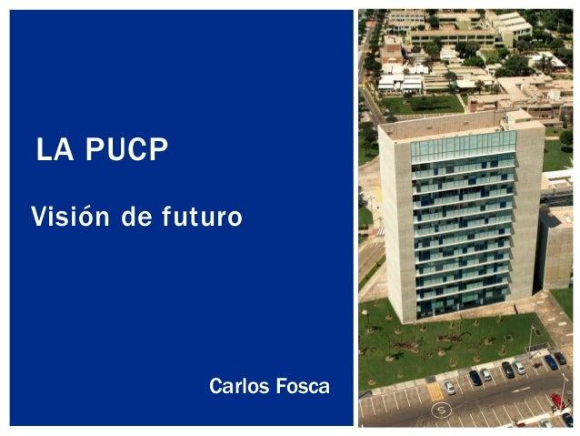 Visión de futuro LA PUCP Carlos Fosca