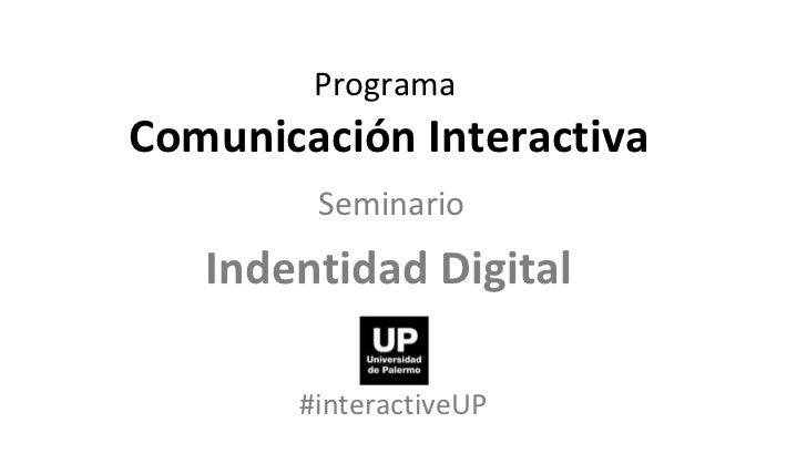 Programa  Comunicación Interactiva Seminario   Indentidad Digital  #interactiveUP