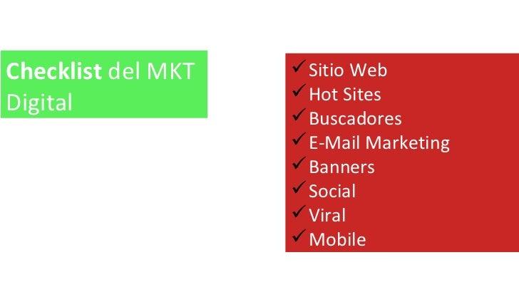 Checklist  del MKT Digital <ul><li>Sitio Web </li></ul><ul><li>Hot Sites </li></ul><ul><li>Buscadores </li></ul><ul><li>E-...