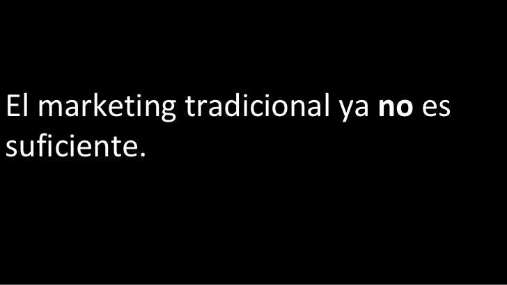 El marketing tradicional ya  no  es suficiente.