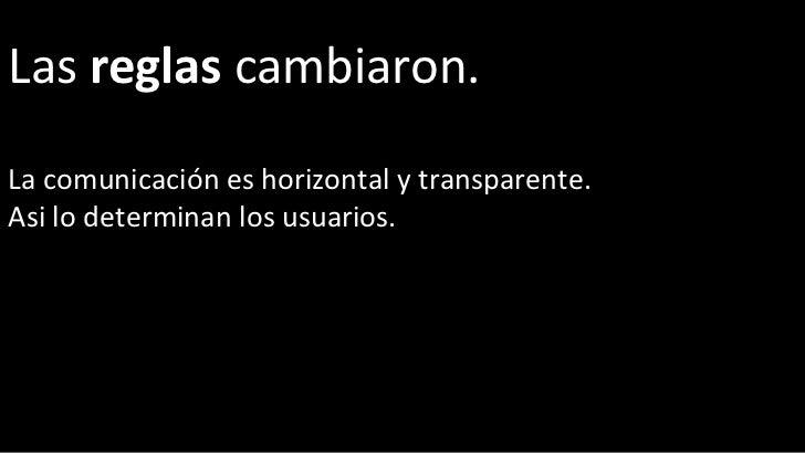Las  reglas  cambiaron.  La comunicación es horizontal y transparente.  Asi lo determinan los usuarios.