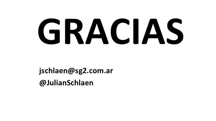 GRACIAS <ul><ul><ul><ul><ul><li>[email_address] </li></ul></ul></ul></ul></ul><ul><ul><ul><ul><ul><li>@JulianSchlaen </li>...
