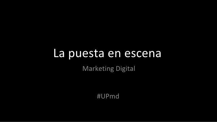 La puesta en escena Marketing Digital #UPmd