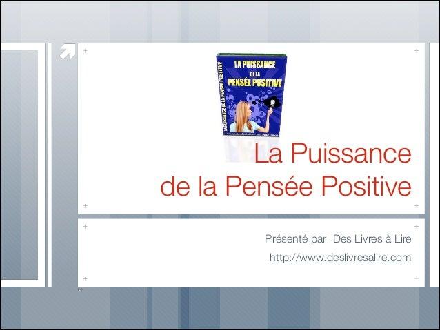 La Puissance de la Pensée Positive Présenté par Des Livres à Lire http://www.deslivresalire.com