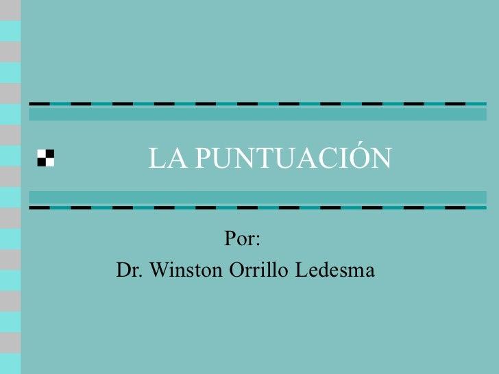LA PUNTUACIÓN Por:  Dr. Winston Orrillo Ledesma