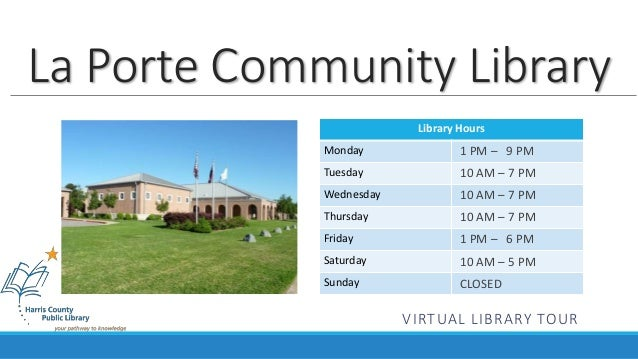 La Porte Community Library  Library Hours  Monday  Tuesday  Wednesday  Thursday  Friday  Saturday  Sunday  1 PM – 9 PM  10...
