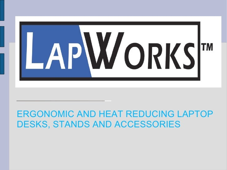 ERGONOMIC AND HEAT REDUCING LAPTOP  DESKS, STANDS AND ACCESSORIES