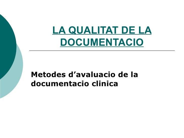 LA QUALITAT DE LA DOCUMENTACIO Metodes d'avaluacio de la documentacio clinica