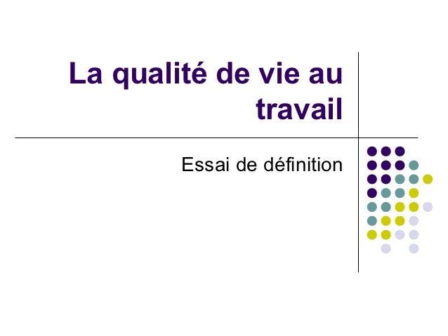 La qualité de vie au              travail        Essai de définition