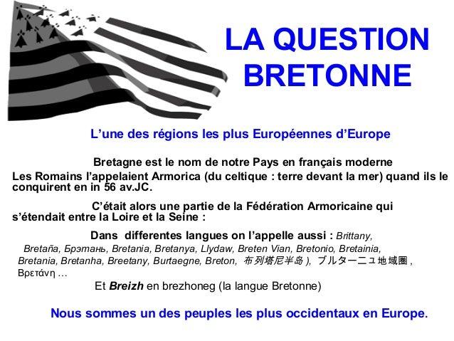 LA QUESTION  BRETONNE  L'une des régions les plus Européennes d'Europe  Bretagne est le nom de notre Pays en français mode...