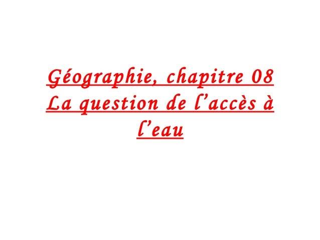 Géographie, chapitre 08 La question de l'accès à l'eau