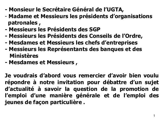 1 - Monsieur le Secrétaire Général de l'UGTA, - Madame et Messieurs les présidents d'organisations patronales , - Messieur...
