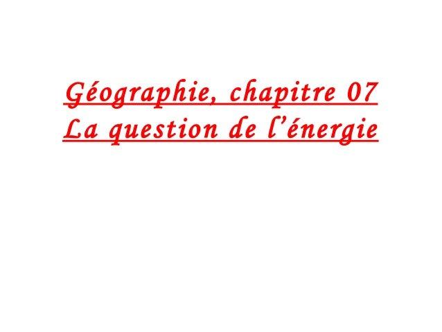 Géographie, chapitre 07 La question de l'énergie
