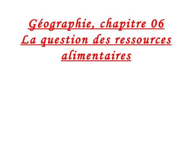 Géographie, chapitre 06 La question des ressources alimentaires