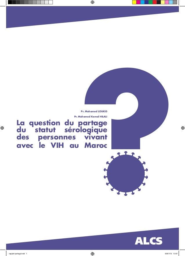 La question du partage du statut sérologique des personnes vivant avec le VIH au Maroc Pr. Mohamed LOUKID Pr. Mohamed Kama...
