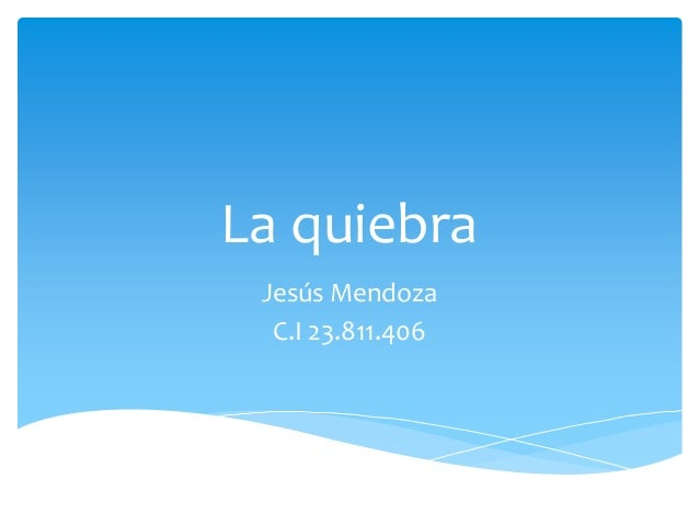 La quiebra Jesús Mendoza C.I 23.811.406