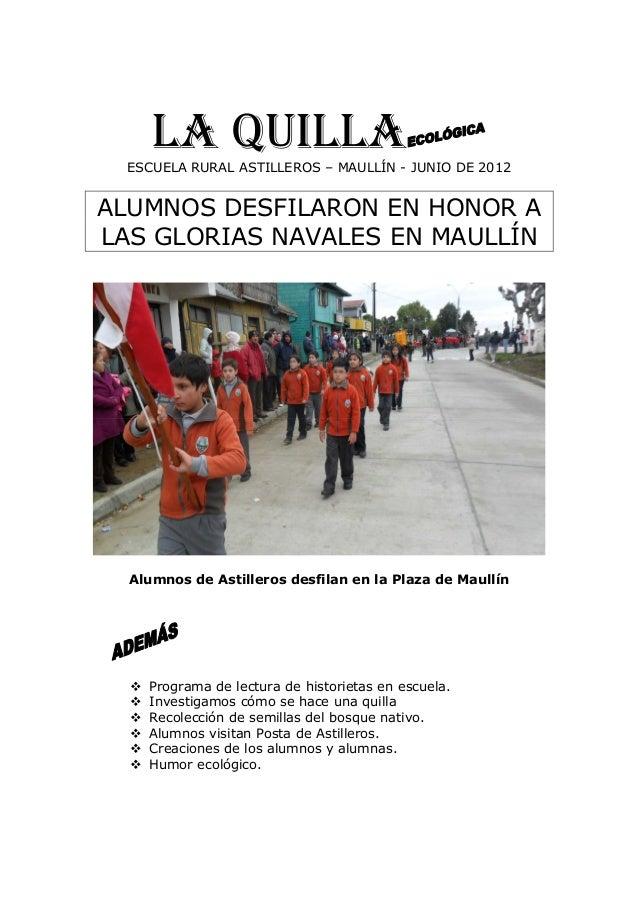 LA QUILLAESCUELA RURAL ASTILLEROS – MAULLÍN - JUNIO DE 2012 ALUMNOS DESFILARON EN HONOR A LAS GLORIAS NAVALES EN MAULLÍN A...