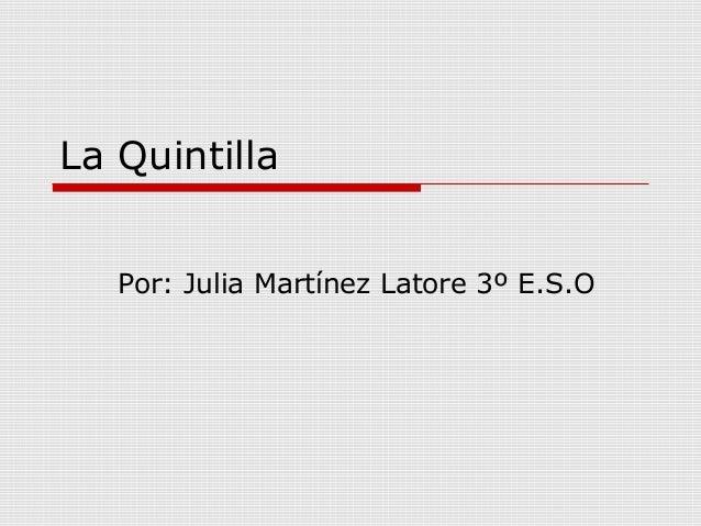 La Quintilla Por: Julia Martínez Latore 3º E.S.O