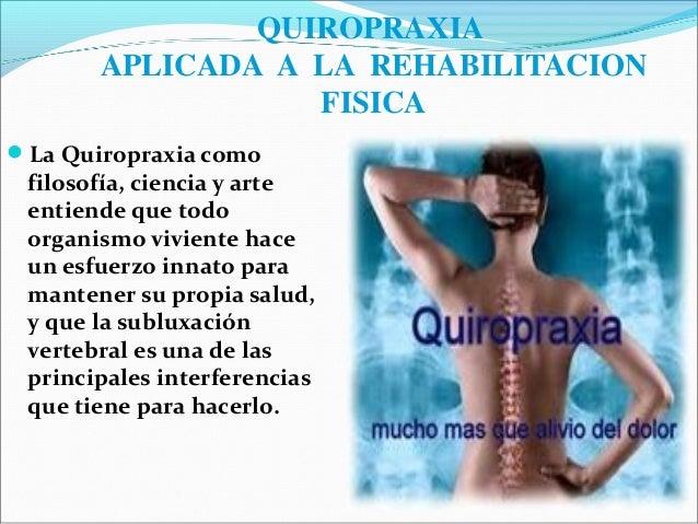QUIROPRAXIA       APLICADA A LA REHABILITACION                  FISICALa Quiropraxia como filosofía, ciencia y arte entie...