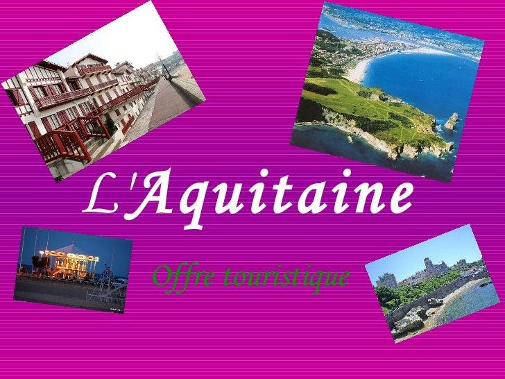 L' Aquitaine   Offre touristique