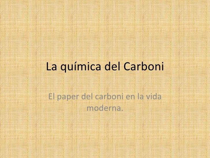 La química del Carboni El paper del carboni en la vida moderna.