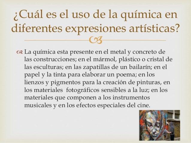   La química esta presente en el metal y concreto de las construcciones; en el mármol, plástico o cristal de las escultu...