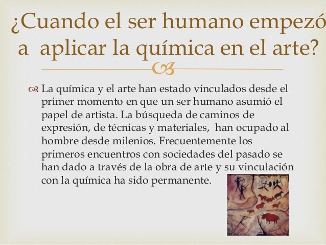   La química y el arte han estado vinculados desde el primer momento en que un ser humano asumió el papel de artista. La...