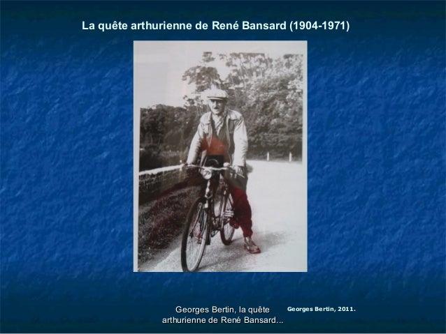 La quête arthurienne de René Bansard (1904-1971) Georges Bertin, 2011.Georges Bertin, la quêteGeorges Bertin, la quête art...