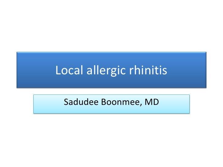 Local allergic rhinitis Sadudee Boonmee, MD