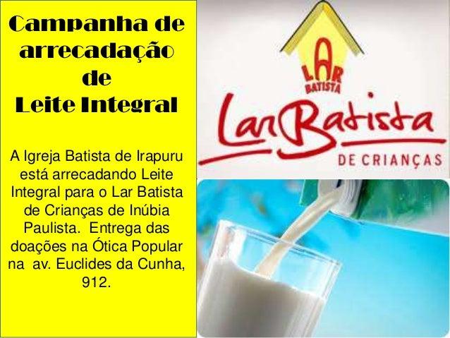 Campanha de arrecadação de Leite Integral A Igreja Batista de Irapuru está arrecadando Leite Integral para o Lar Batista d...