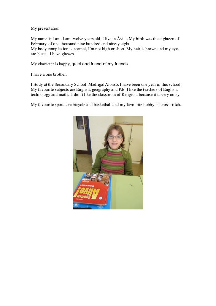 My presentation.My name is Lara. I am twelve years old. I live in Ávila. My birth was the eighteen ofFebruary, of one thou...