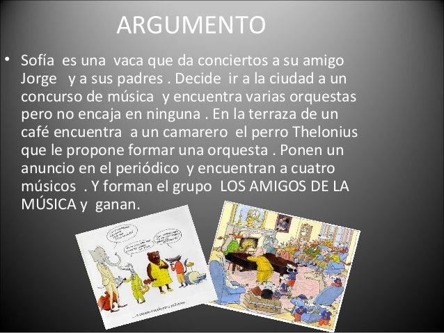 ARGUMENTO • Sofía es una vaca que da conciertos a su amigo Jorge y a sus padres . Decide ir a la ciudad a un concurso de m...