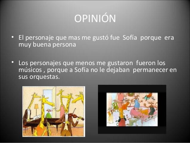 OPINIÓN • El personaje que mas me gustó fue Sofía porque era muy buena persona • Los personajes que menos me gustaron fuer...