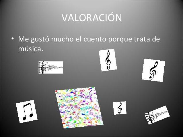 VALORACIÓN • Me gustó mucho el cuento porque trata de música.