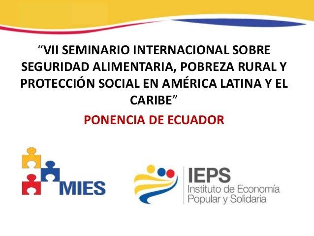 """Nnnnn  """"VII SEMINARIO INTERNACIONAL SOBRESEGURIDAD ALIMENTARIA, POBREZA RURAL YPROTECCIÓN SOCIAL EN AMÉRICA LATINA Y EL   ..."""