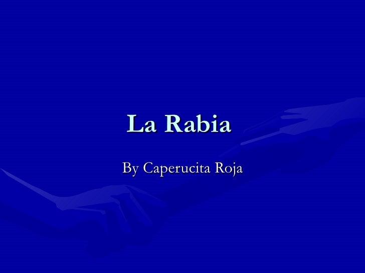 La Rabia  By Caperucita Roja