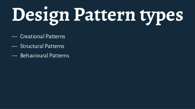 Creational Patterns — Class instantiation — Hiding the creation logic — Examples: Factory,Builder,Prototype,Singleton