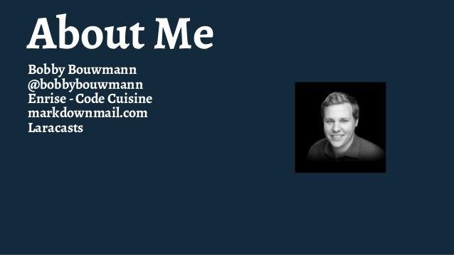 About Me Bobby Bouwmann @bobbybouwmann Enrise -Code Cuisine markdownmail.com Laracasts