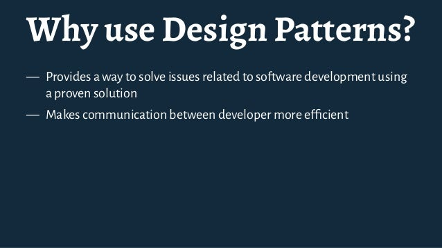 """Why use Design Patterns? — There is no""""silver bullet""""for using design pattern,each project and situation is different"""