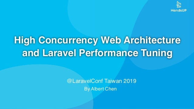 High Concurrency Web Architecture and Laravel Performance Tuning @LaravelConf Taiwan 2019 By Albert Chen