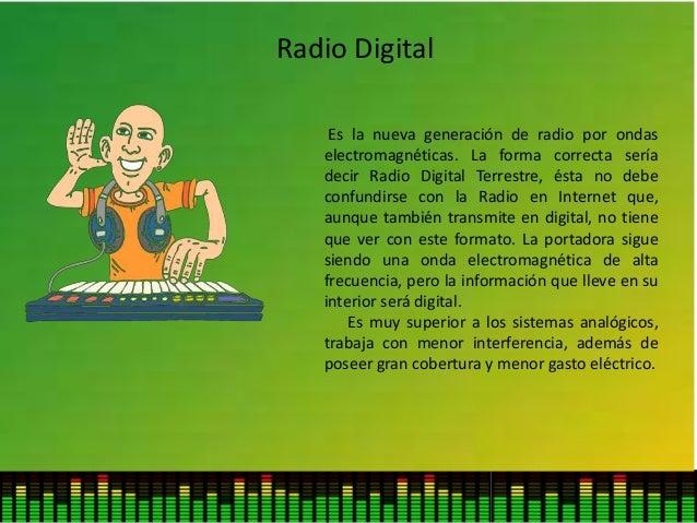 Radio Digital Es la nueva generación de radio por ondas electromagnéticas. La forma correcta sería decir Radio Digital Ter...
