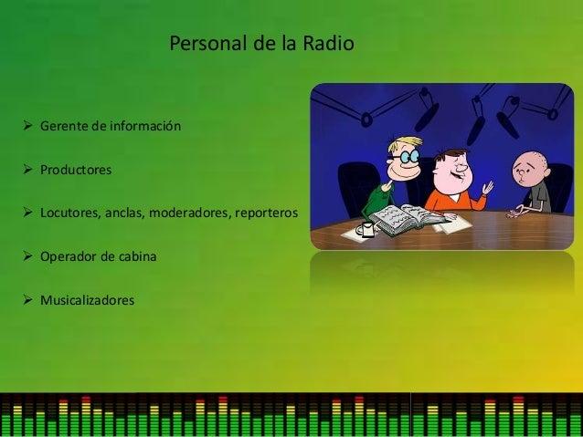 Personal de la Radio  Gerente de información  Productores  Locutores, anclas, moderadores, reporteros  Operador de cab...