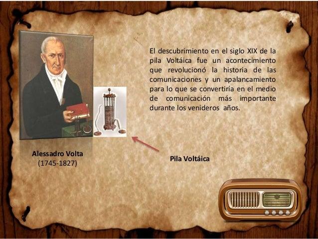 Alessadro Volta (1745-1827) El descubrimiento en el siglo XIX de la pila Voltáica fue un acontecimiento que revolucionó la...