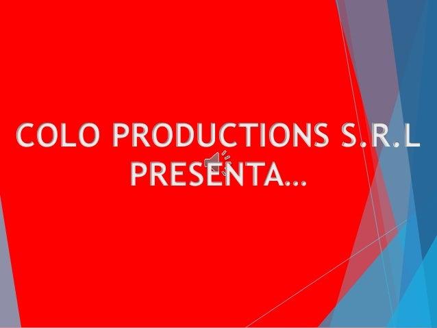 COLO PRODUCTIONS S.R.L PRESENTA…
