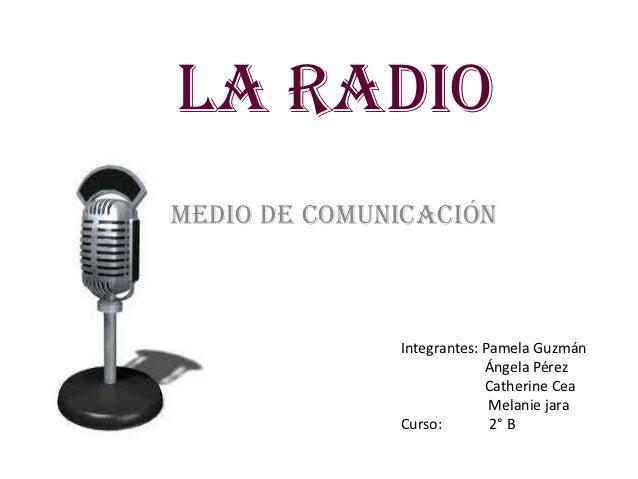 LA RADIOMedio de comunicación              Integrantes: Pamela Guzmán                           Ángela Pérez              ...