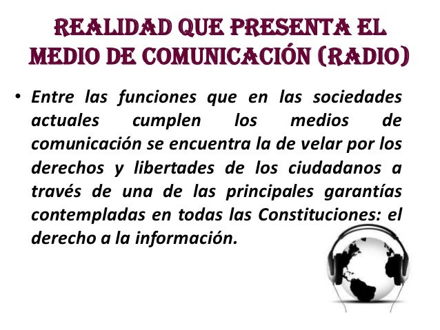Realidad que presenta el medio de comunicación (radio)• Entre las funciones que en las sociedades  actuales    cumplen    ...