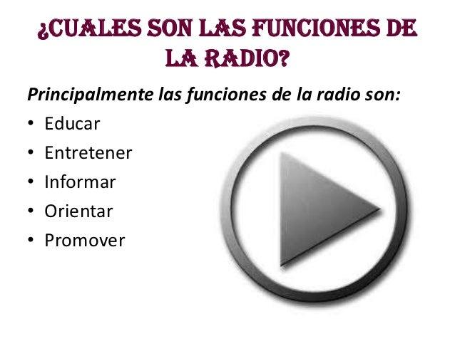 ¿Cuales son las funciones de          la radio?Principalmente las funciones de la radio son:• Educar• Entretener• Informar...